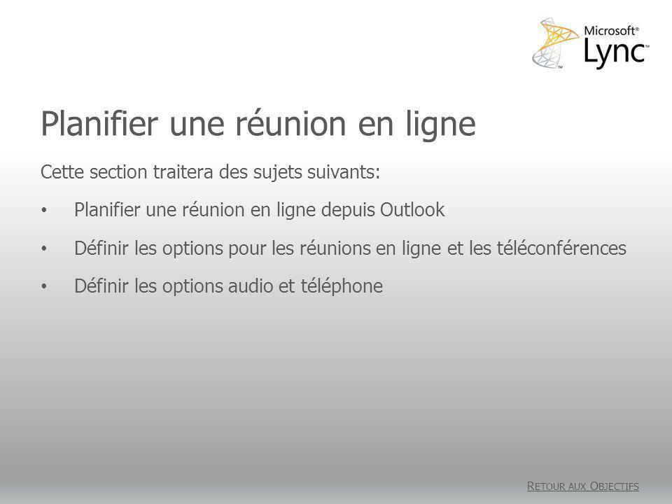 Planifier une réunion en ligne R ETOUR AUX O BJECTIFS Cette section traitera des sujets suivants: Planifier une réunion en ligne depuis Outlook Définir les options pour les réunions en ligne et les téléconférences Définir les options audio et téléphone