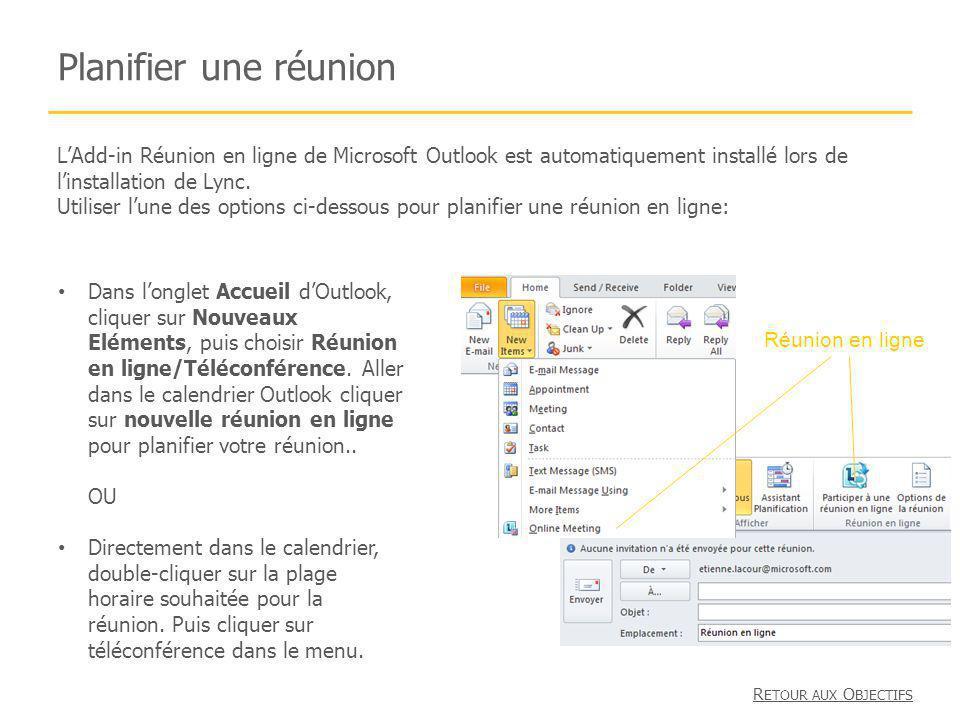 Planifier une réunion LAdd-in Réunion en ligne de Microsoft Outlook est automatiquement installé lors de linstallation de Lync. Utiliser lune des opti