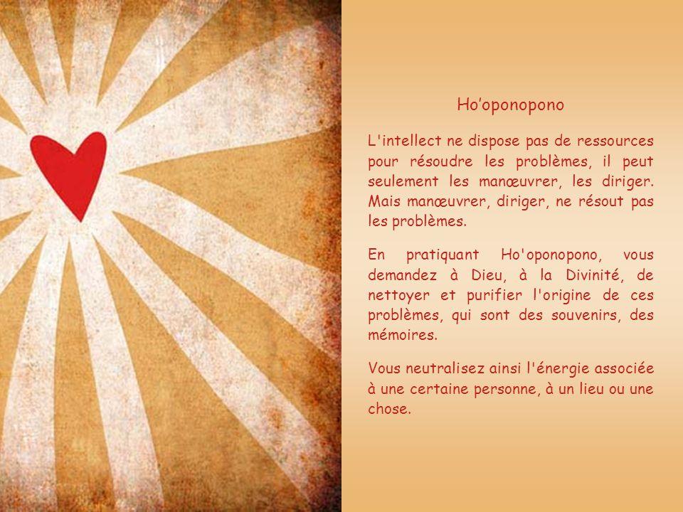 Hooponopono L intellect ne dispose pas de ressources pour résoudre les problèmes, il peut seulement les manœuvrer, les diriger.