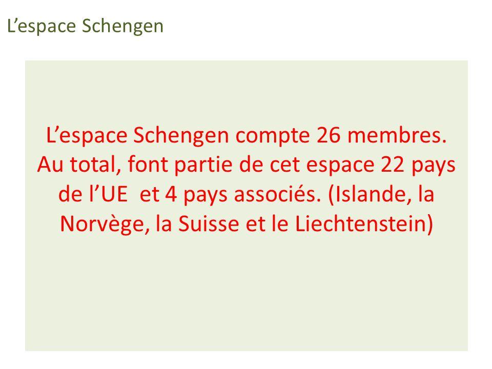 Lespace Schengen compte 26 membres. Au total, font partie de cet espace 22 pays de lUE et 4 pays associés. (Islande, la Norvège, la Suisse et le Liech