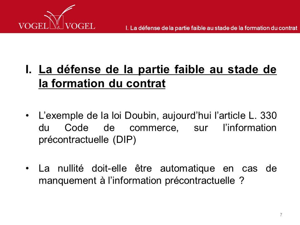 I. La défense de la partie faible au stade de la formation du contrat Lexemple de la loi Doubin, aujourdhui larticle L. 330 du Code de commerce, sur l
