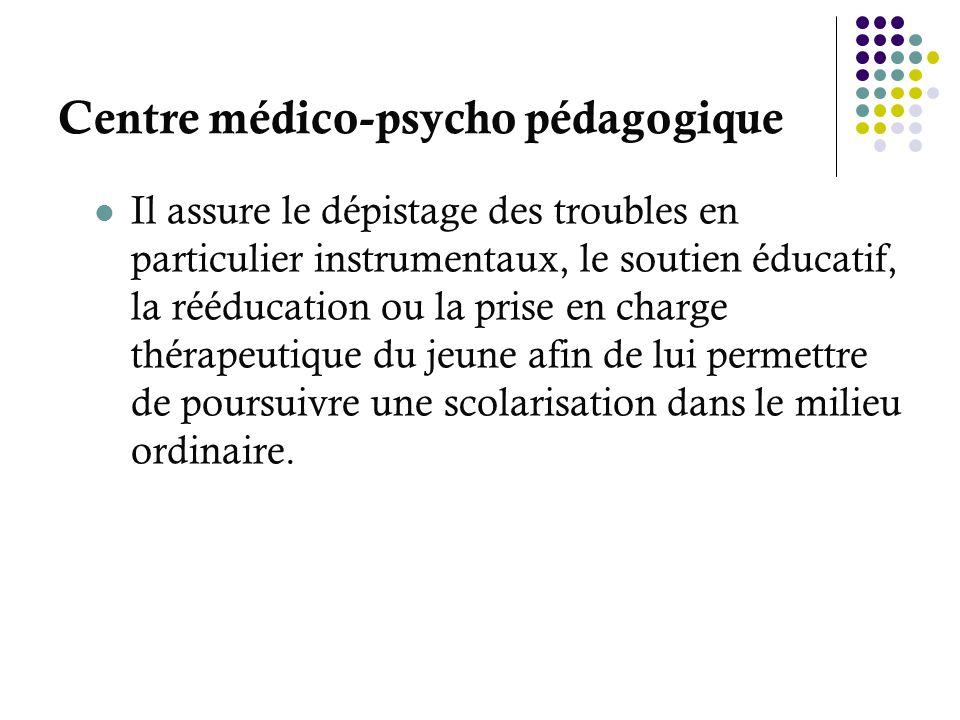 Centre médico-psycho pédagogique Il assure le dépistage des troubles en particulier instrumentaux, le soutien éducatif, la rééducation ou la prise en