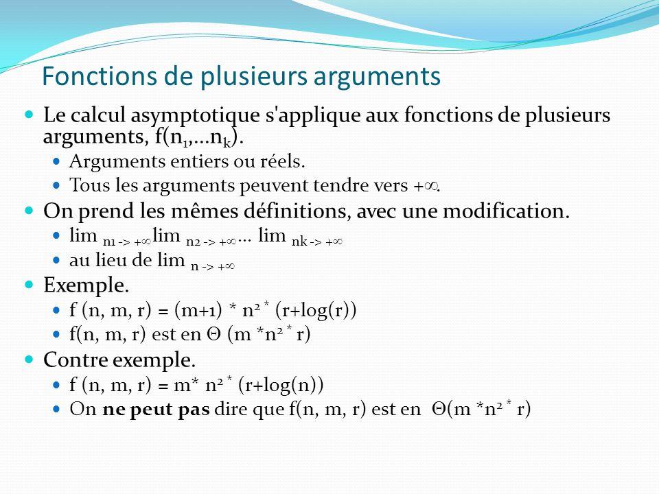 Fonctions de plusieurs arguments Le calcul asymptotique s'applique aux fonctions de plusieurs arguments, f(n 1,...n k ). Arguments entiers ou réels. T