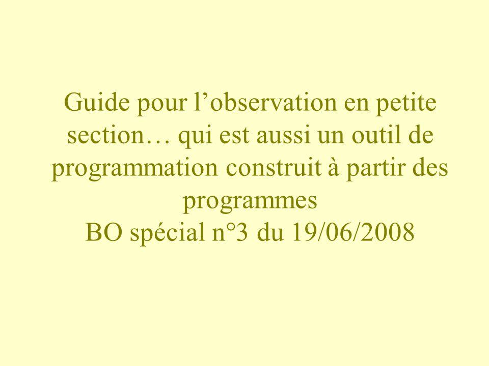 Guide pour lobservation en petite section… qui est aussi un outil de programmation construit à partir des programmes BO spécial n°3 du 19/06/2008