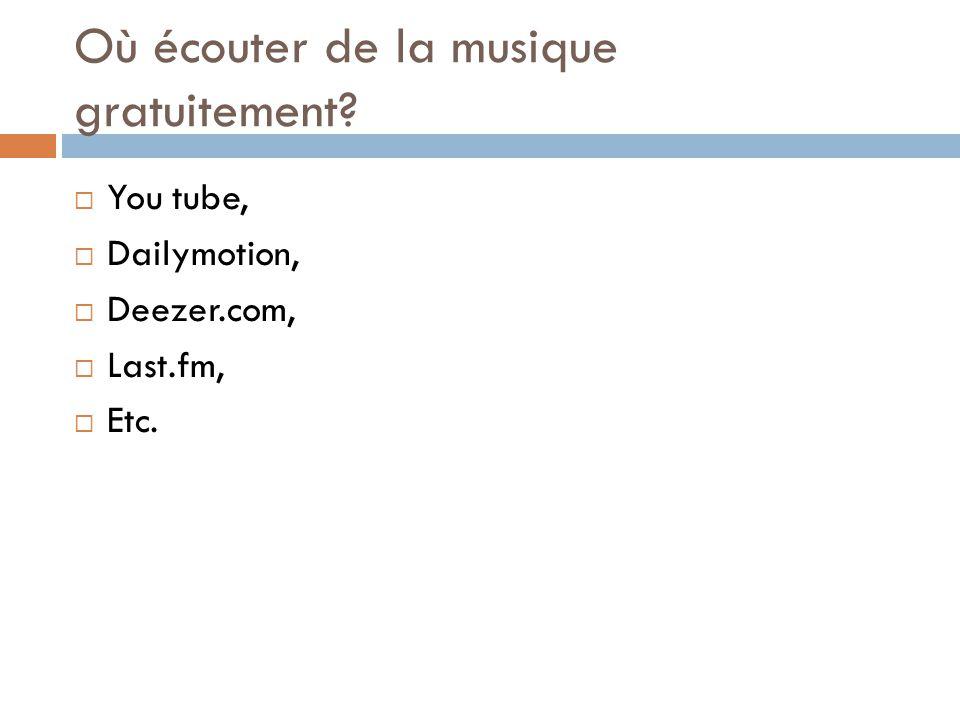 Où écouter de la musique gratuitement? You tube, Dailymotion, Deezer.com, Last.fm, Etc.