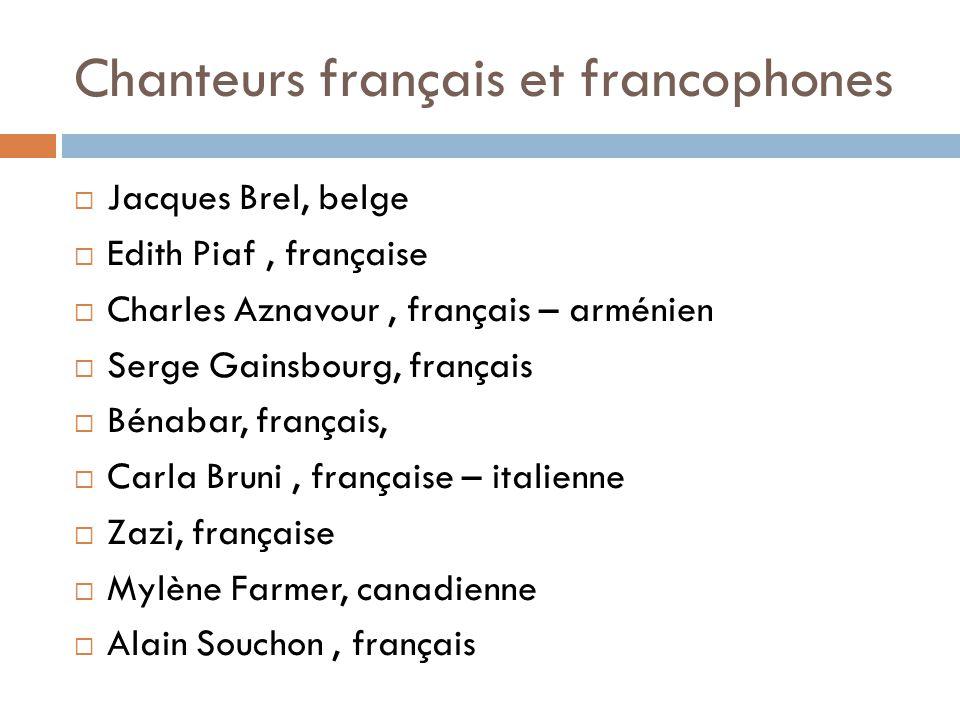 Chanteurs français et francophones Jacques Brel, belge Edith Piaf, française Charles Aznavour, français – arménien Serge Gainsbourg, français Bénabar,
