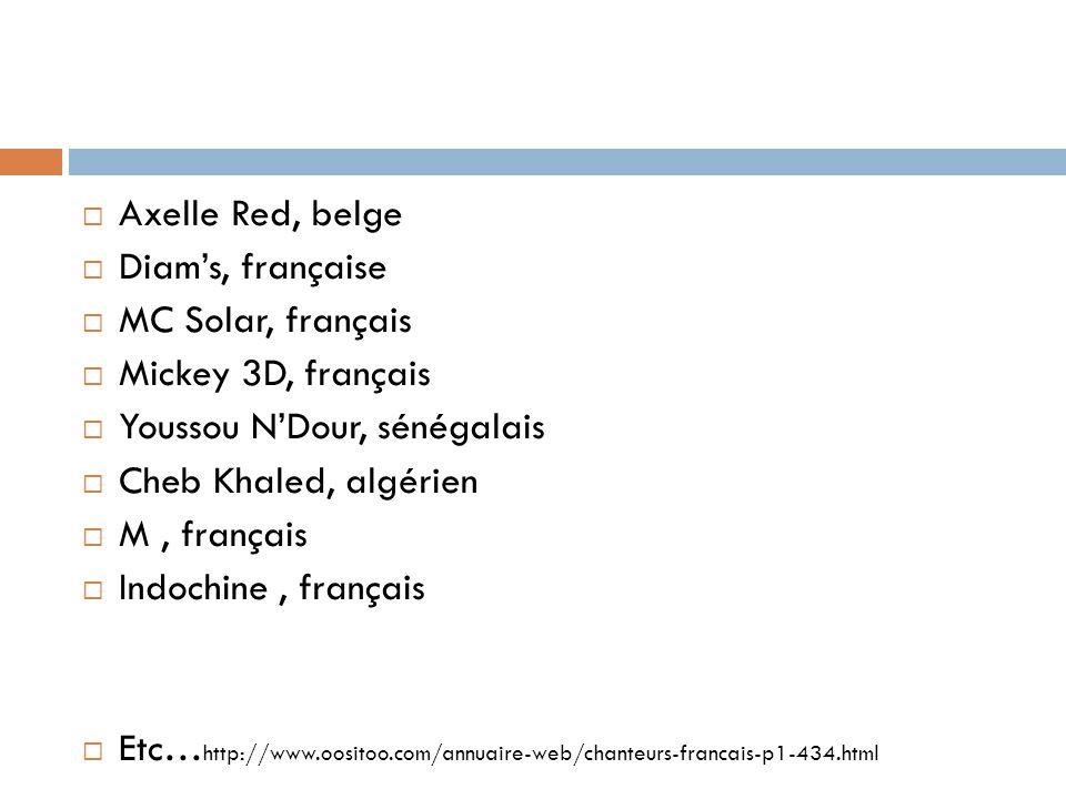 Axelle Red, belge Diams, française MC Solar, français Mickey 3D, français Youssou NDour, sénégalais Cheb Khaled, algérien M, français Indochine, franç