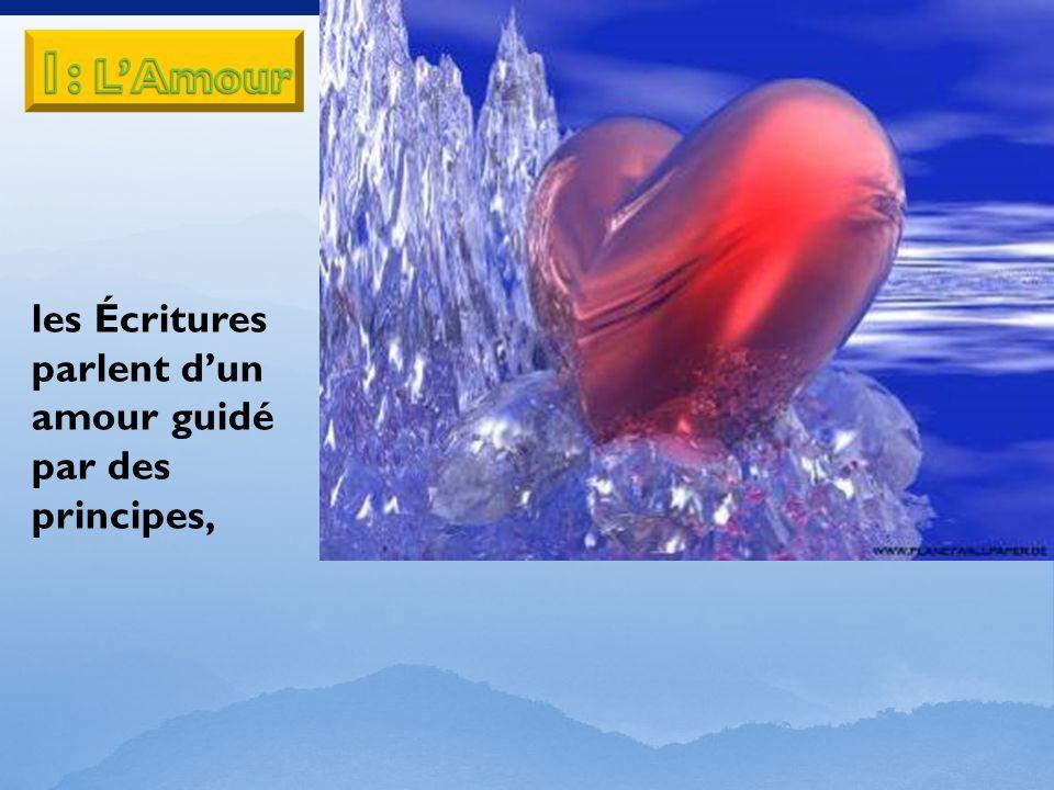 les Écritures parlent dun amour guidé par des principes,