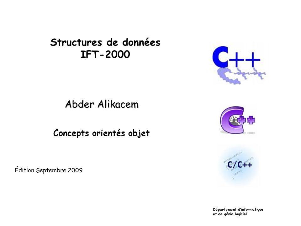 Structures de données IFT-2000 Abder Alikacem Concepts orientés objet Édition Septembre 2009 Département dinformatique et de génie logiciel Département dinformatique et de génie logiciel