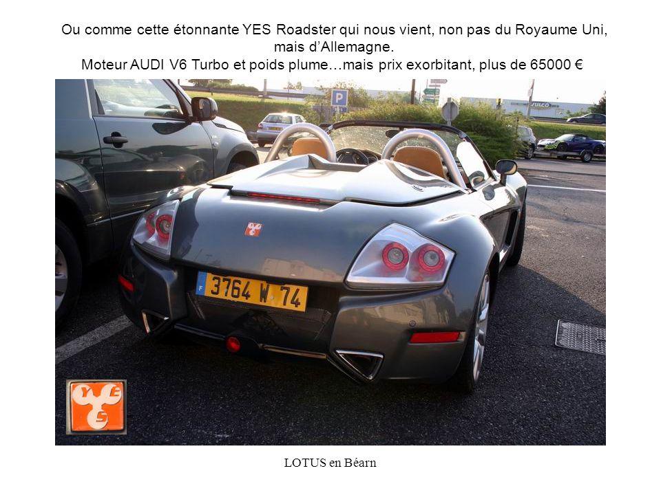 Ou comme cette étonnante YES Roadster qui nous vient, non pas du Royaume Uni, mais dAllemagne. Moteur AUDI V6 Turbo et poids plume…mais prix exorbitan