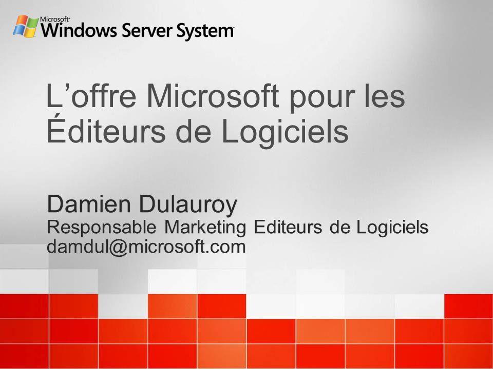 Loffre Microsoft pour les Éditeurs de Logiciels Damien Dulauroy Responsable Marketing Editeurs de Logiciels damdul@microsoft.com Damien Dulauroy Responsable Marketing Editeurs de Logiciels damdul@microsoft.com
