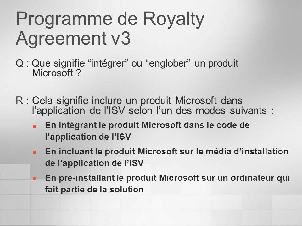 Programme de Royalty Agreement v3 Q : Que signifie intégrer ou englober un produit Microsoft ? R : Cela signifie inclure un produit Microsoft dans lap