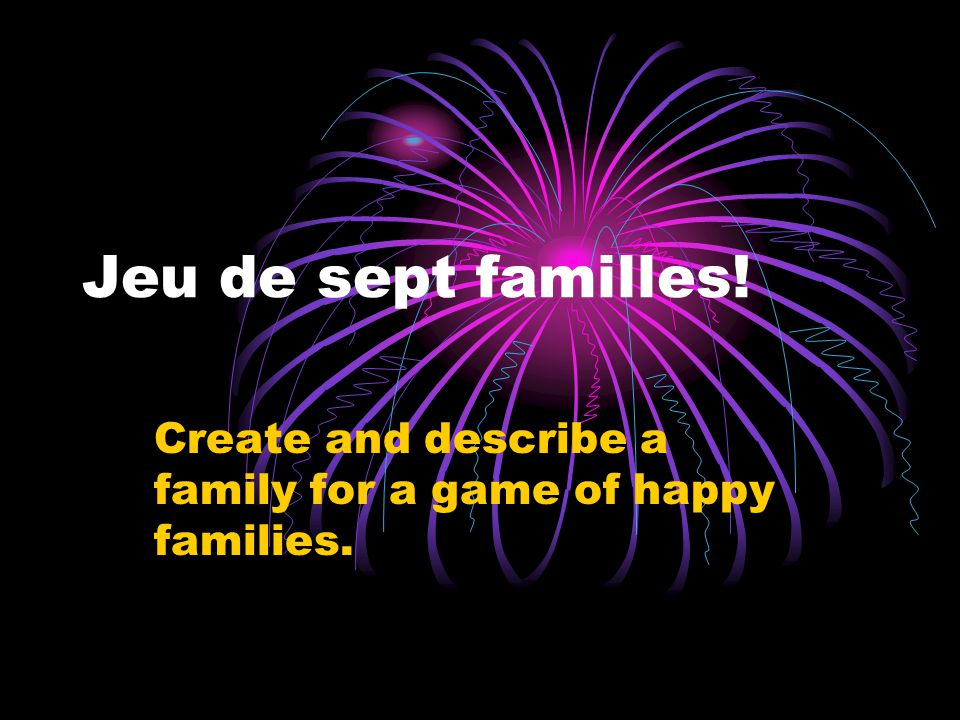 Jeu de sept familles! Create and describe a family for a game of happy families.