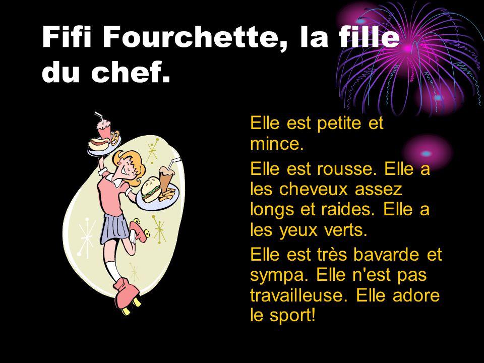Fifi Fourchette, la fille du chef. Elle est petite et mince.