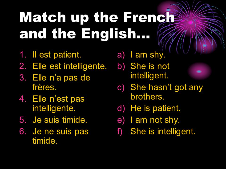 Match up the French and the English... 1.Il est patient.