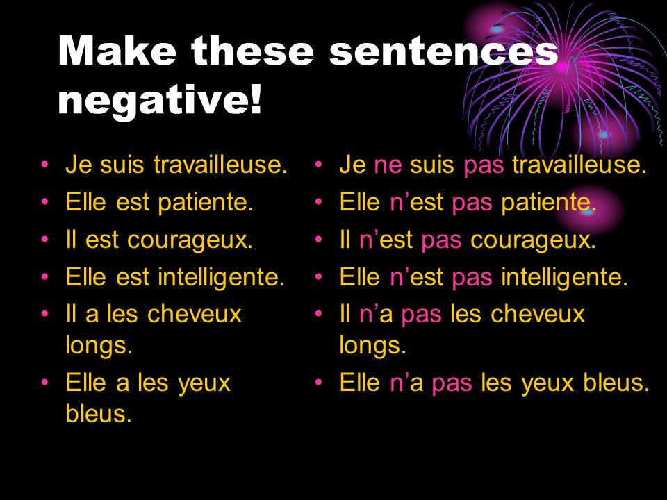 Make these sentences negative. Je suis travailleuse.