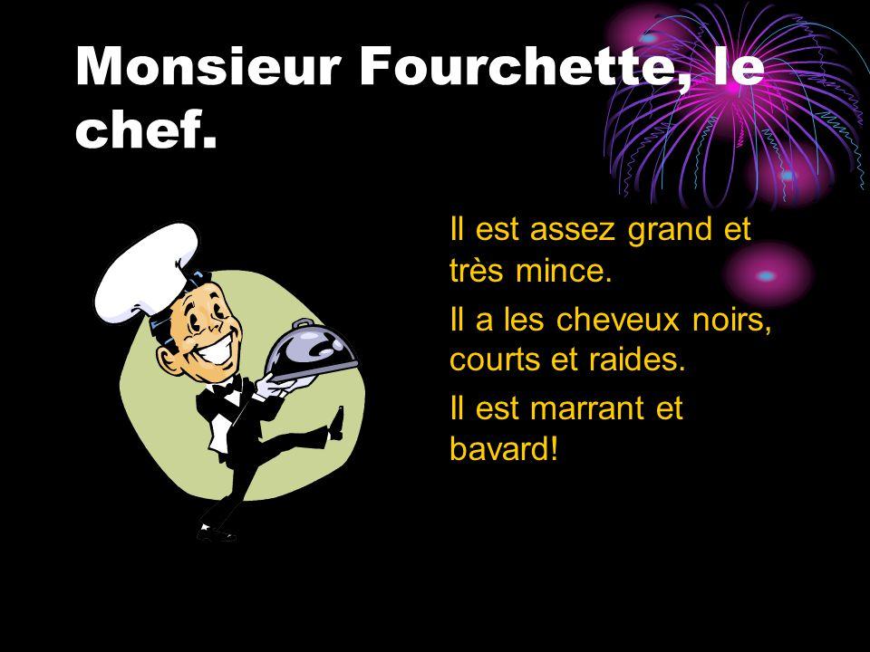 Monsieur Fourchette, le chef. Il est assez grand et très mince.