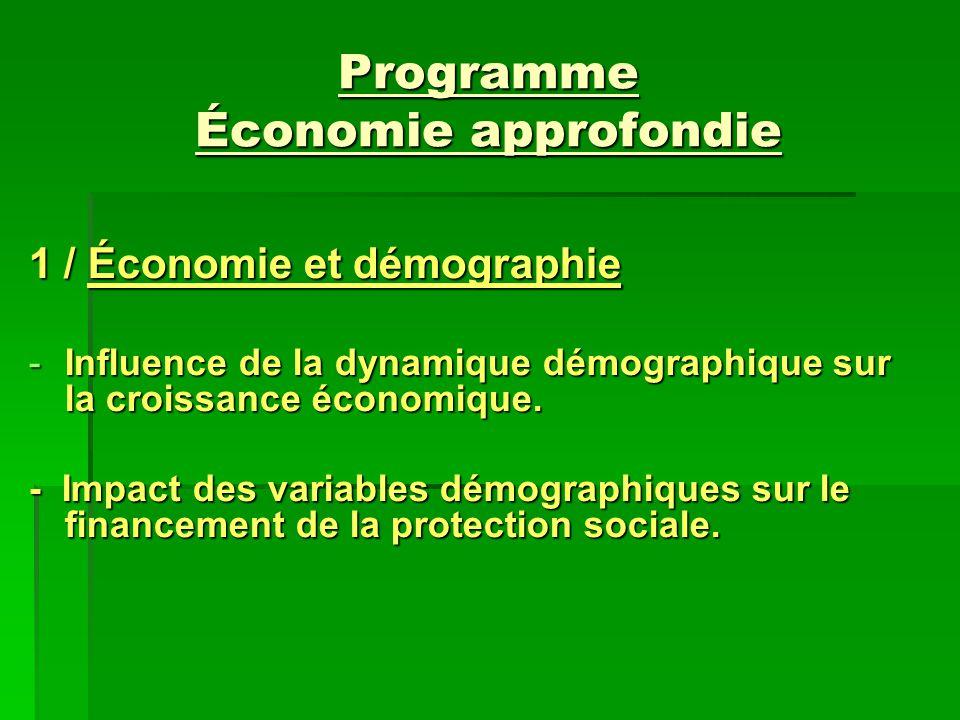 Programme Économie approfondie 1 / Économie et démographie -Influence de la dynamique démographique sur la croissance économique. - Impact des variabl