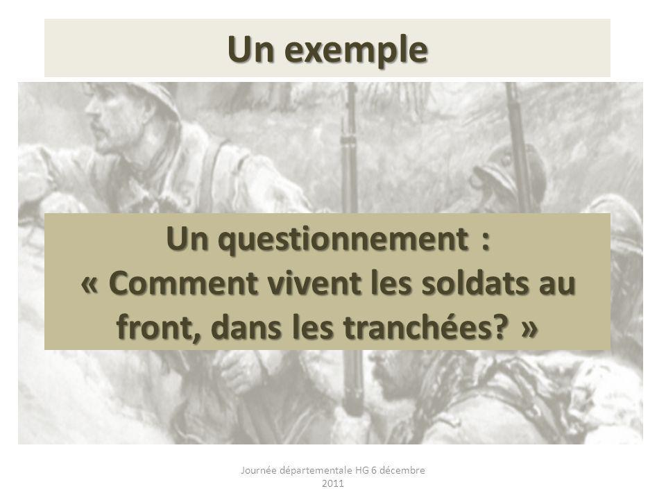 Un questionnement : « Comment vivent les soldats au front, dans les tranchées? » Un exemple Journée départementale HG 6 décembre 2011