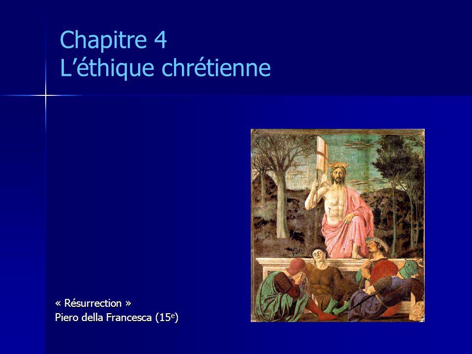 Chapitre 4 Léthique chrétienne « Résurrection » Piero della Francesca (15 e )