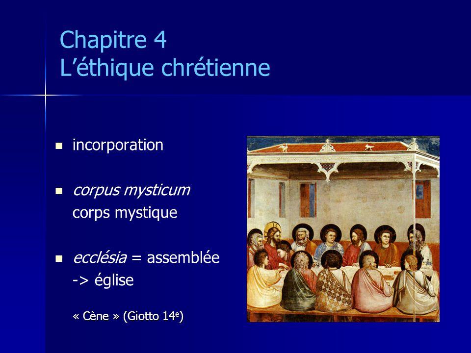 Chapitre 4 Léthique chrétienne incorporation corpus mysticum corps mystique ecclésia = assemblée -> église « Cène » (Giotto 14 e )
