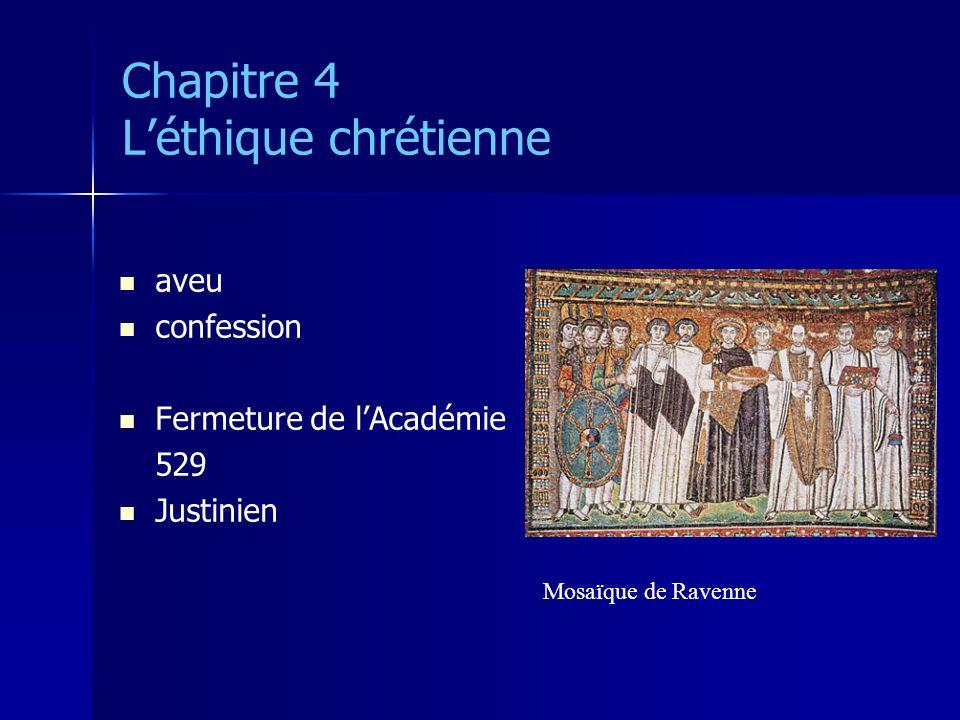 Chapitre 4 Léthique chrétienne aveu confession Fermeture de lAcadémie 529 Justinien Mosaïque de Ravenne