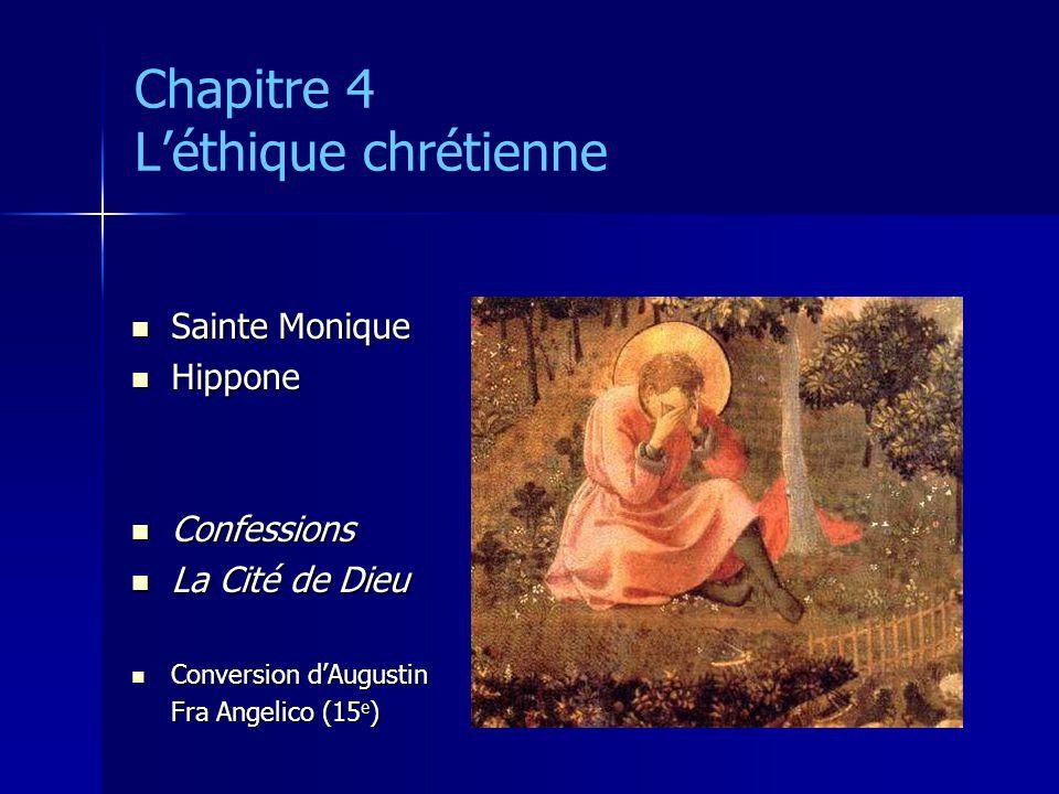 Chapitre 4 Léthique chrétienne Sainte Monique Sainte Monique Hippone Hippone Confessions Confessions La Cité de Dieu La Cité de Dieu Conversion dAugus
