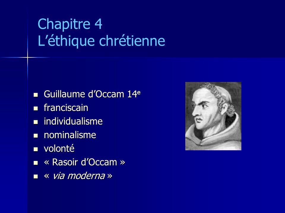 Chapitre 4 Léthique chrétienne Guillaume dOccam 14 e Guillaume dOccam 14 e franciscain franciscain individualisme individualisme nominalisme nominalis