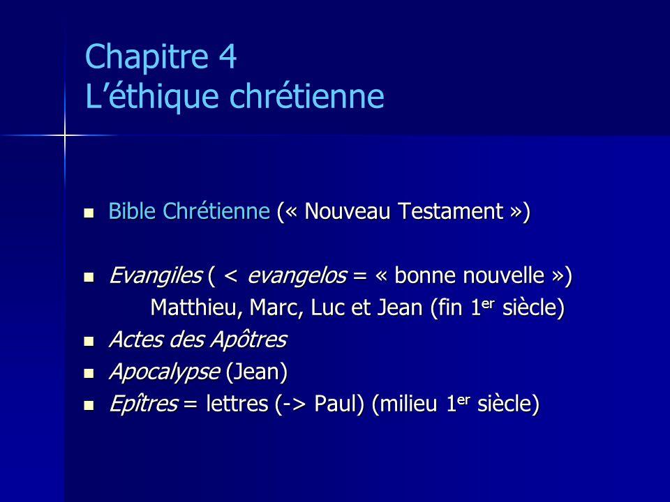 Chapitre 4 Léthique chrétienne Bible Chrétienne (« Nouveau Testament ») Bible Chrétienne (« Nouveau Testament ») Evangiles ( < evangelos = « bonne nou