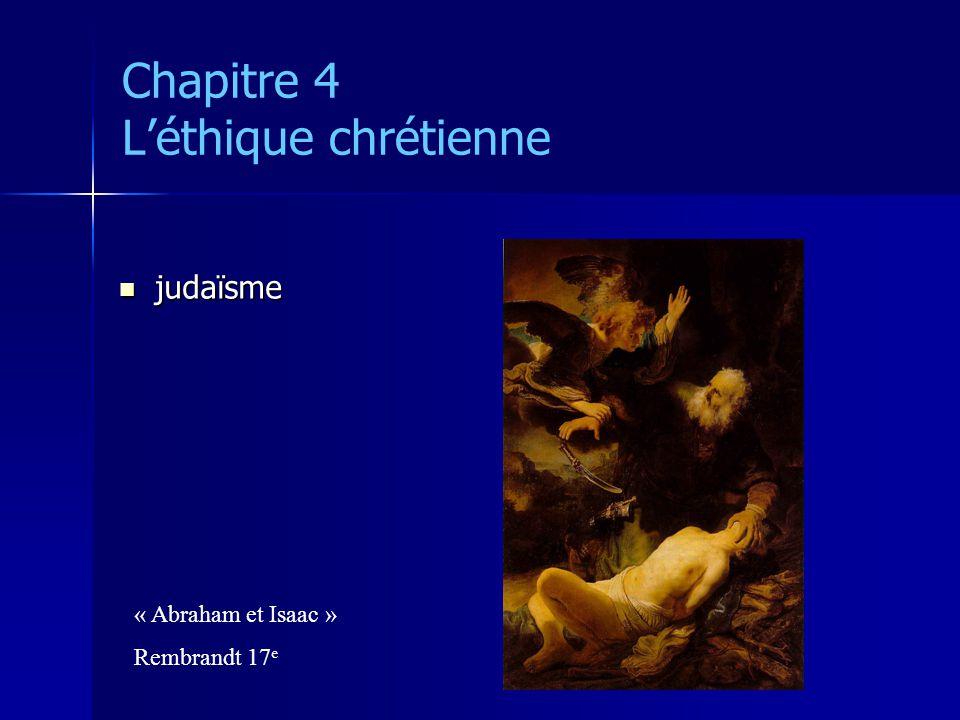 Chapitre 4 Léthique chrétienne judaïsme judaïsme « Moïse face au buisson ardent » Marc Chagall (20 e )
