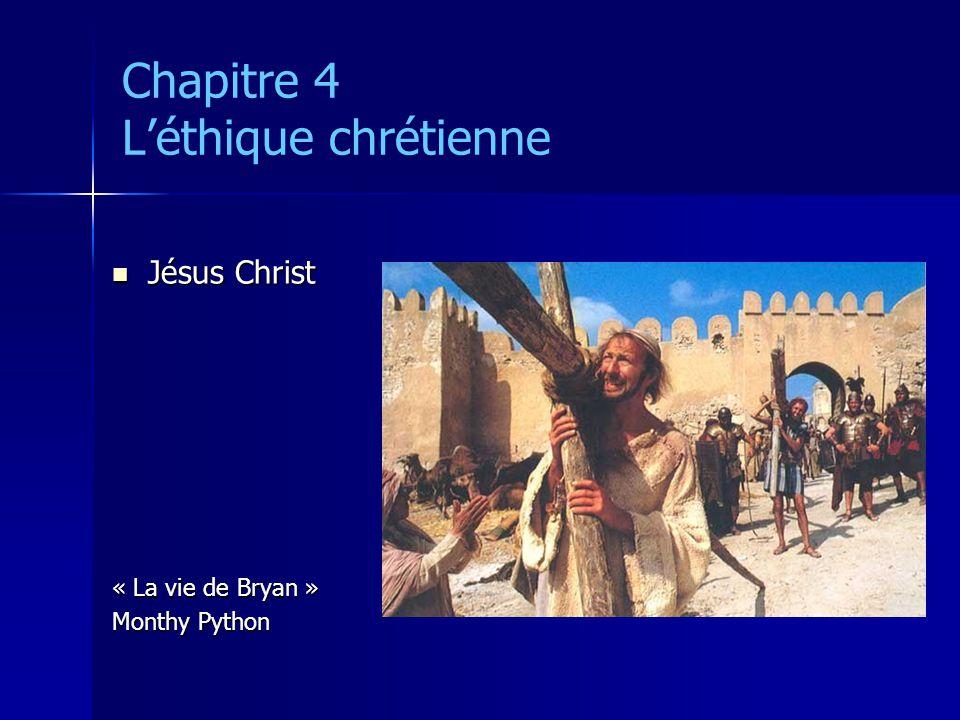 Chapitre 4 Léthique chrétienne Jésus Christ Jésus Christ « La vie de Bryan » Monthy Python