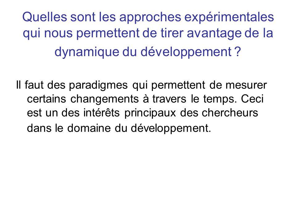 Quelles sont les approches expérimentales qui nous permettent de tirer avantage de la dynamique du développement ? Il faut des paradigmes qui permette