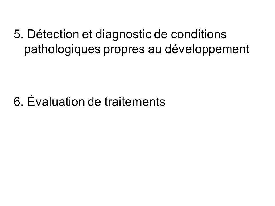 5. Détection et diagnostic de conditions pathologiques propres au développement 6. Évaluation de traitements