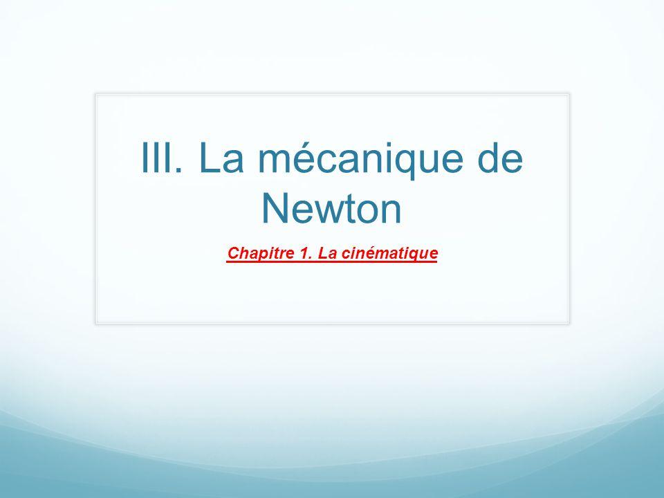 III. La mécanique de Newton Chapitre 1. La cinématique