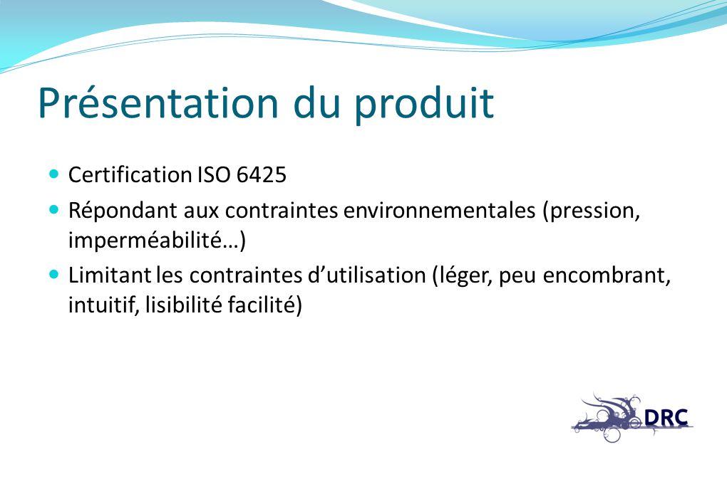 Présentation du produit Certification ISO 6425 Répondant aux contraintes environnementales (pression, imperméabilité…) Limitant les contraintes dutili