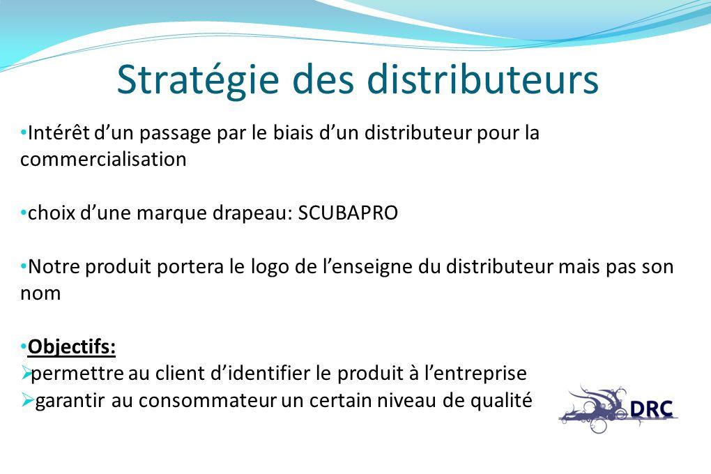 Stratégie des distributeurs Intérêt dun passage par le biais dun distributeur pour la commercialisation choix dune marque drapeau: SCUBAPRO Notre prod