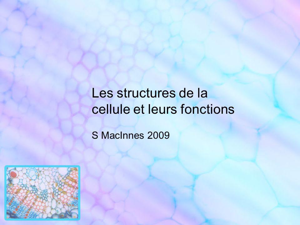 Les structures de la cellule et leurs fonctions S MacInnes 2009