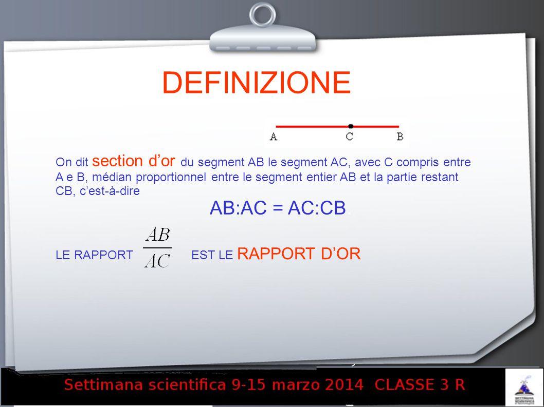 DEFINIZIONE On dit section dor du segment AB le segment AC, avec C compris entre A e B, médian proportionnel entre le segment entier AB et la partie r