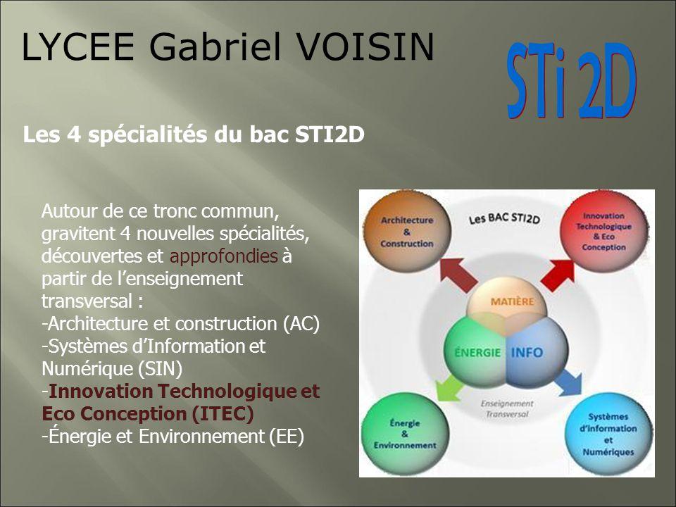 Les 4 spécialités du bac STI2D LYCEE Gabriel VOISIN Autour de ce tronc commun, gravitent 4 nouvelles spécialités, découvertes et approfondies à partir