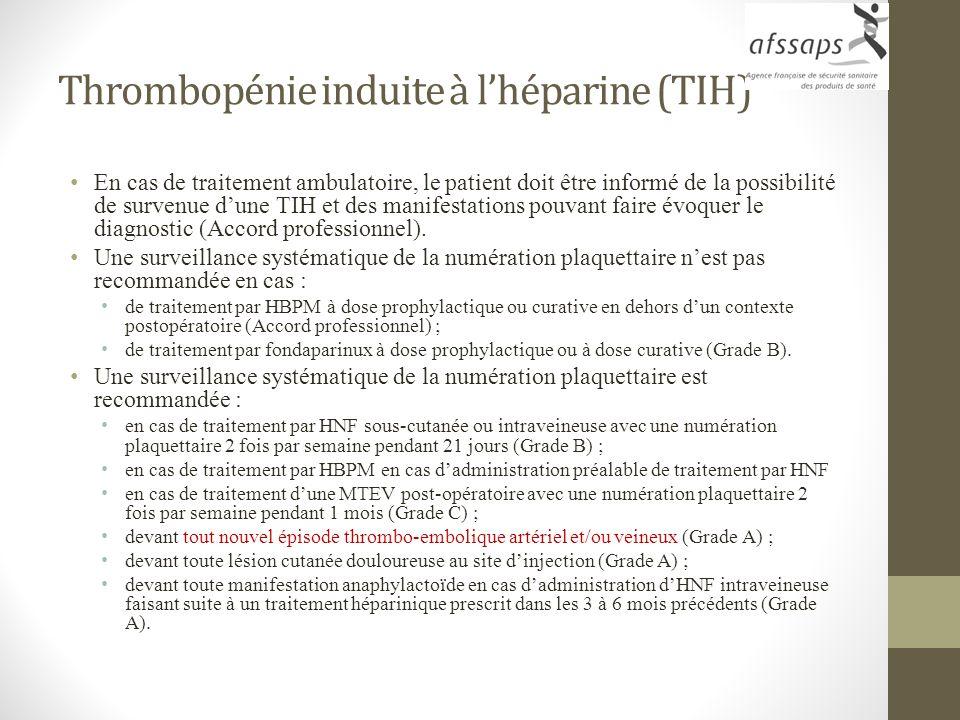 Thrombopénie induite à lhéparine (TIH) En cas de traitement ambulatoire, le patient doit être informé de la possibilité de survenue dune TIH et des ma