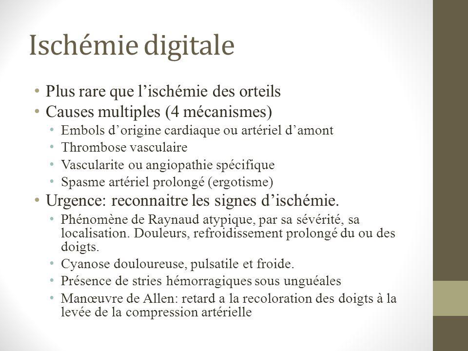 Ischémie digitale Plus rare que lischémie des orteils Causes multiples (4 mécanismes) Embols dorigine cardiaque ou artériel damont Thrombose vasculair