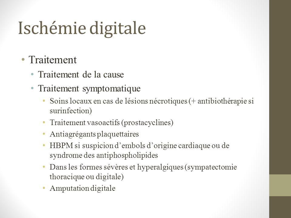 Ischémie digitale Traitement Traitement de la cause Traitement symptomatique Soins locaux en cas de lésions nécrotiques (+ antibiothérapie si surinfec
