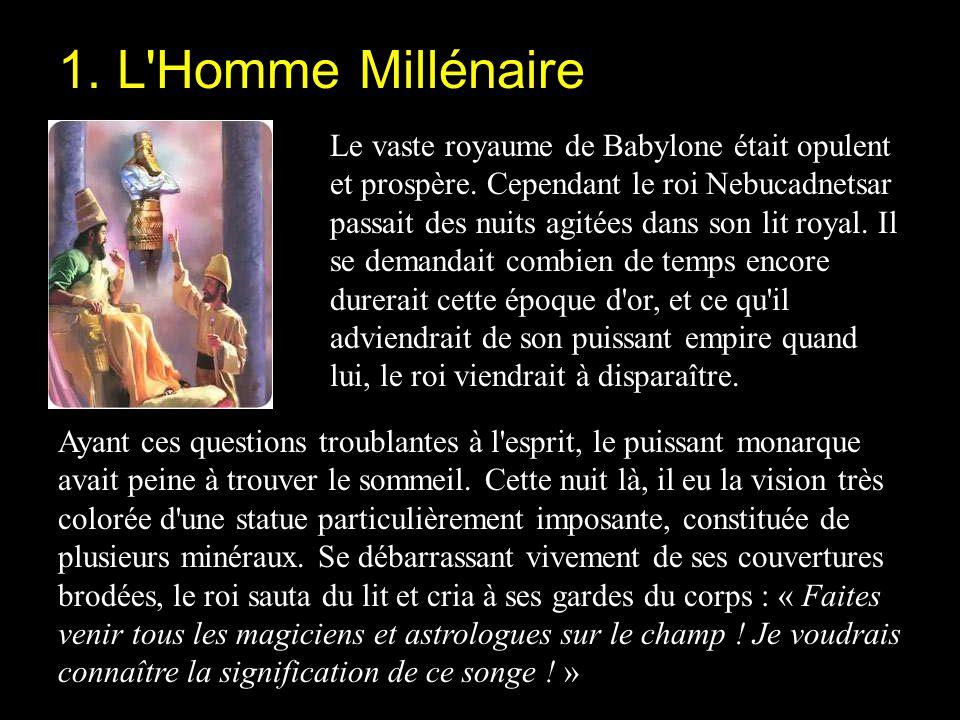 Le vaste royaume de Babylone était opulent et prospère. Cependant le roi Nebucadnetsar passait des nuits agitées dans son lit royal. Il se demandait c