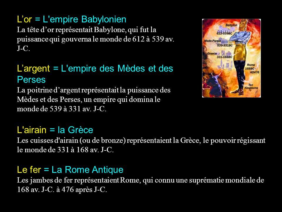 Lor = L'empire Babylonien La tête dor représentait Babylone, qui fut la puissance qui gouverna le monde de 612 à 539 av. J-C. Largent = L'empire des M