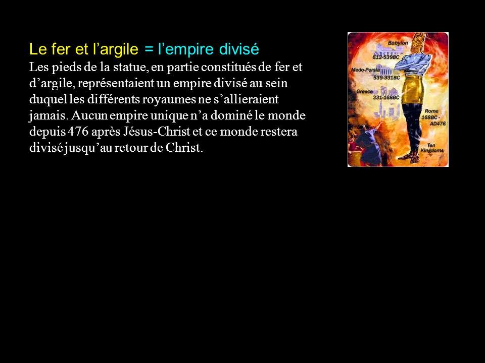 Le fer et largile = lempire divisé Les pieds de la statue, en partie constitués de fer et dargile, représentaient un empire divisé au sein duquel les