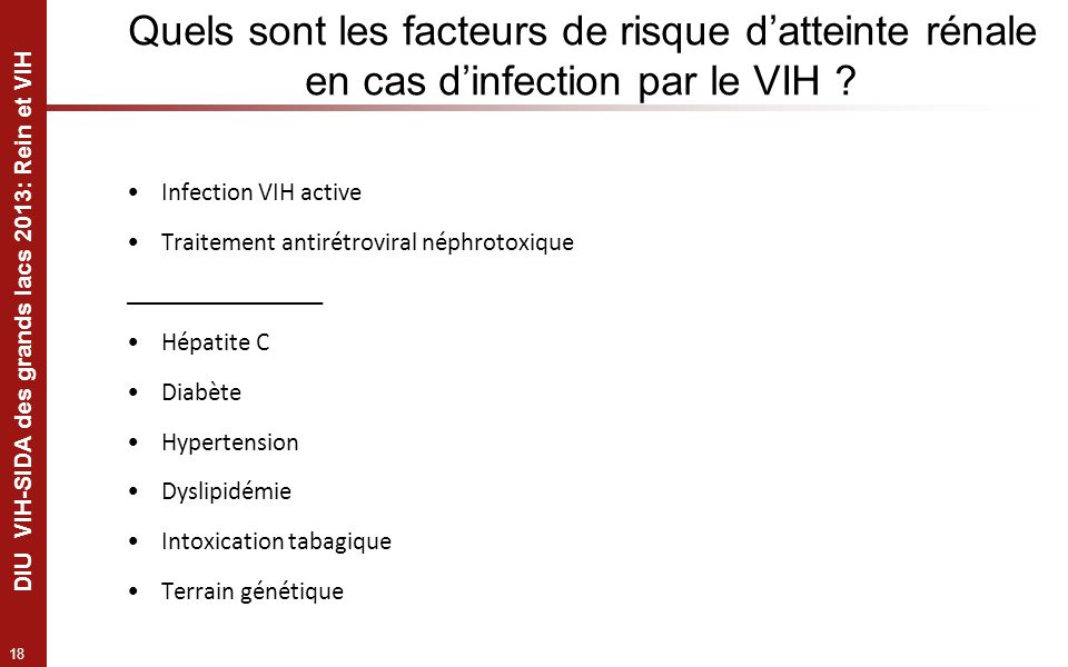 18 DIU VIH-SIDA des grands lacs 2013: Rein et VIH Quels sont les facteurs de risque datteinte rénale en cas dinfection par le VIH ? Infection VIH acti