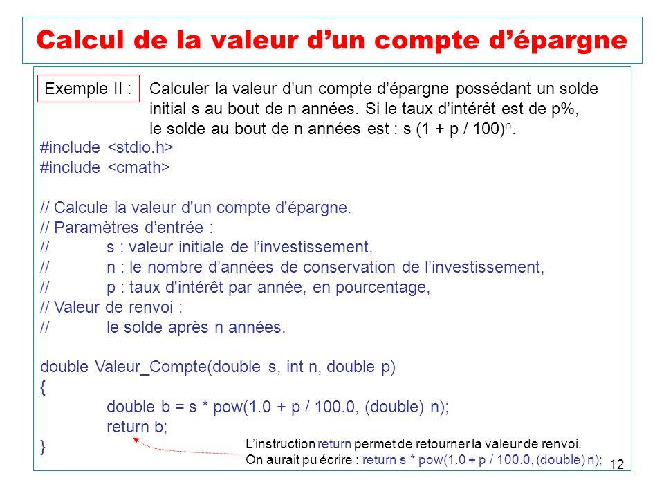 12 Calcul de la valeur dun compte dépargne Exemple II : Calculer la valeur dun compte dépargne possédant un solde initial s au bout de n années. Si le