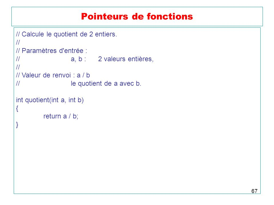 67 Pointeurs de fonctions // Calcule le quotient de 2 entiers.
