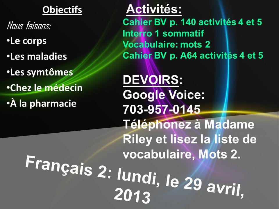 Français 2: lundi, le 29 avril, 2013 Activités: Cahier BV p. 140 activités 4 et 5 Interro 1 sommatif Vocabulaire: mots 2 Cahier BV p. A64 activités 4
