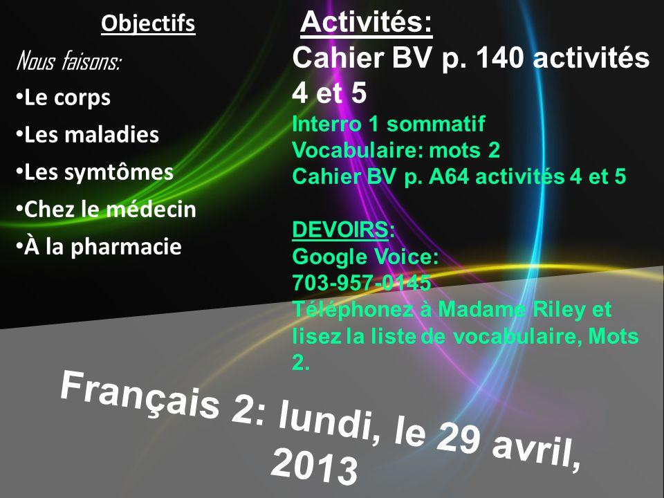 Français 2: lundi, le 29 avril, 2013 Commencez: avec un(e) ami(e) A: You are at the doctors office He says, Bonjour. Quest-ce qui ne va pas? Tell him